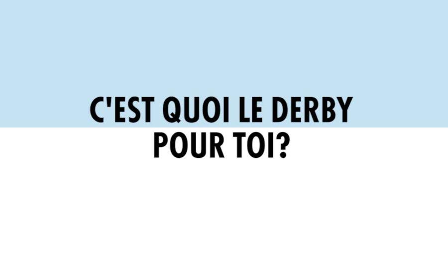 Derby - C'est quoi le derby pour toi ?